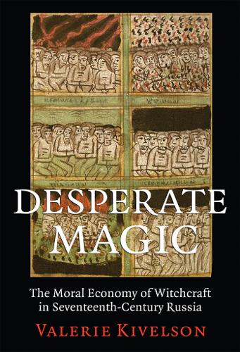 Desperate Magic: The Moral Economy of Witchcraft in Seventeenth-Century Russia (Hardback)