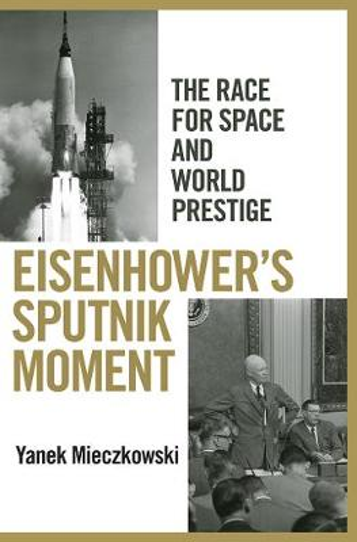 Eisenhower's Sputnik Moment: The Race for Space and World Prestige (Hardback)