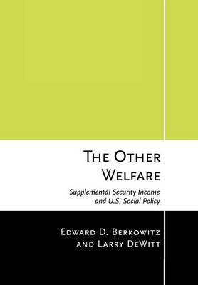 The Other Welfare: Supplemental Security Income and U.S. Social Policy (Hardback)