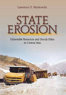 State Erosion: Unlootable Resources and Unruly Elites in Central Asia (Hardback)