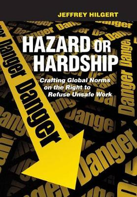 Hazard or Hardship: Crafting Global Norms on the Right to Refuse Unsafe Work (Hardback)