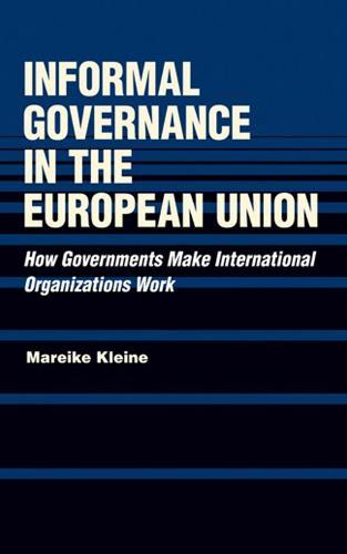 Informal Governance in the European Union: How Governments Make International Organizations Work (Hardback)
