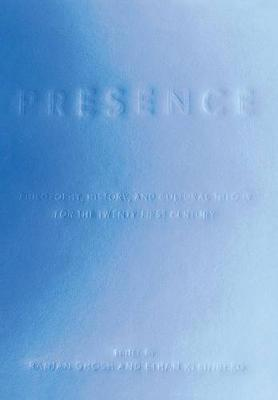 Presence: Philosophy, History, and Cultural Theory for the Twenty-First Century (Hardback)