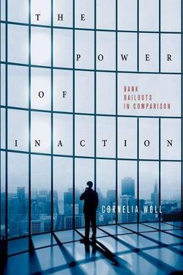 The Power of Inaction: Bank Bailouts in Comparison - Cornell Studies in Political Economy (Hardback)