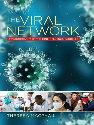 The Viral Network: A Pathography of the H1N1 Influenza Pandemic - Expertise: Cultures and Technologies of Knowledge (Hardback)