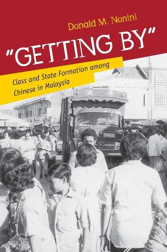 """""""Getting By"""": Class and State Formation among Chinese in Malaysia (Hardback)"""