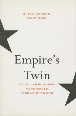 Empire's Twin: U.S. Anti-imperialism from the Founding Era to the Age of Terrorism - The United States in the World (Hardback)