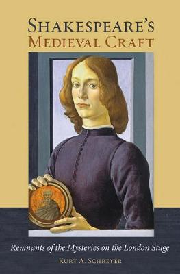 Shakespeare's Medieval Craft: Remnants of the Mysteries on the London Stage (Hardback)