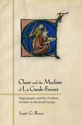 Cluny and the Muslims of La Garde-Freinet: Hagiography and the Problem of Islam in Medieval Europe (Hardback)
