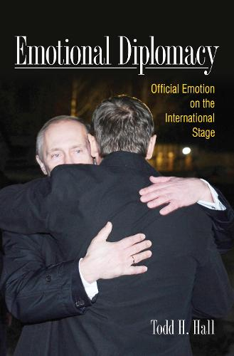Emotional Diplomacy: Official Emotion on the International Stage (Hardback)