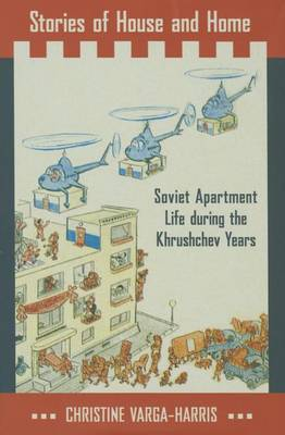 Stories of House and Home: Soviet Apartment Life during the Khrushchev Years (Hardback)