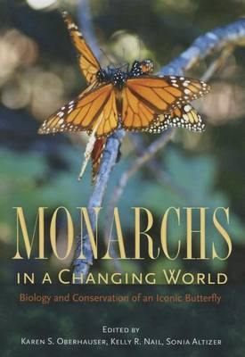 Monarchs in a Changing World: Biology and Conservation of an Iconic Butterfly (Hardback)