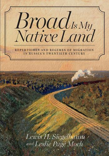 Broad Is My Native Land: Repertoires and Regimes of Migration in Russia's Twentieth Century (Hardback)