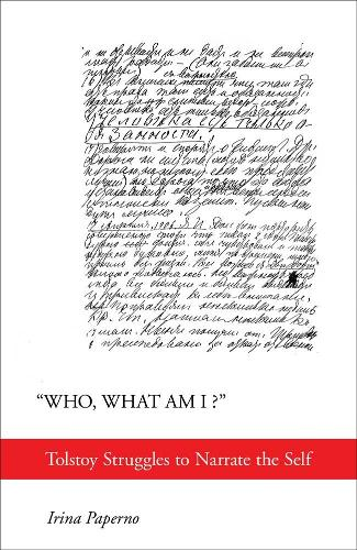 """""""Who, What Am I?"""": Tolstoy Struggles to Narrate the Self (Hardback)"""