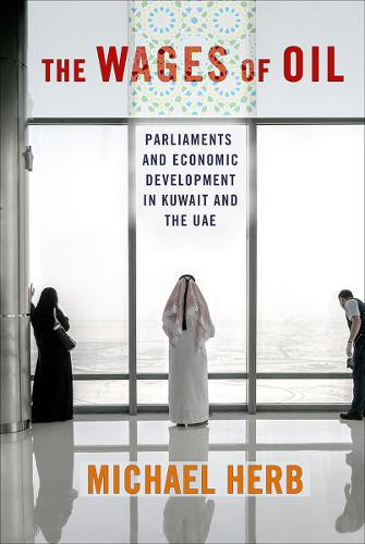 The Wages of Oil: Parliaments and Economic Development in Kuwait and the UAE (Hardback)