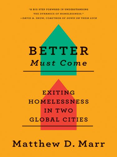 Better Must Come: Exiting Homelessness in Two Global Cities (Hardback)