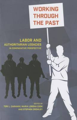 Working through the Past: Labor and Authoritarian Legacies in Comparative Perspective (Hardback)