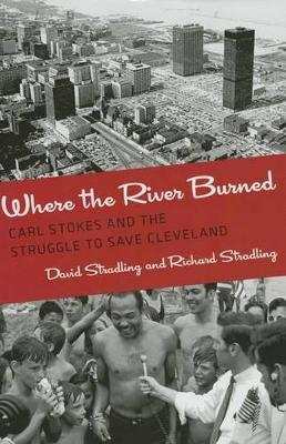 Where the River Burned: Carl Stokes and the Struggle to Save Cleveland (Hardback)