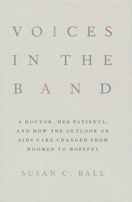 Voices in the Band: A Doctor, Her Patients, and How the Outlook on AIDS Care Changed from Doomed to Hopeful - The Culture and Politics of Health Care Work (Hardback)