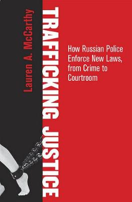 Trafficking Justice: How Russian Police Enforce New Laws, from Crime to Courtroom (Hardback)