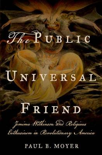 The Public Universal Friend: Jemima Wilkinson and Religious Enthusiasm in Revolutionary America (Hardback)