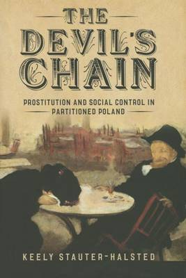The Devil's Chain: Prostitution and Social Control in Partitioned Poland (Hardback)