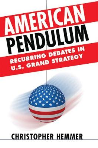 American Pendulum: Recurring Debates in U.S. Grand Strategy - Cornell Studies in Security Affairs (Hardback)