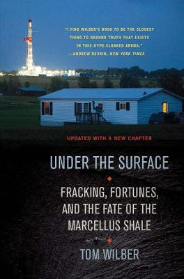 Under the Surface: Fracking, Fortunes, and the Fate of the Marcellus Shale (Paperback)