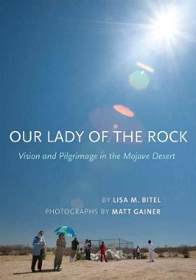 Our Lady of the Rock: Vision and Pilgrimage in the Mojave Desert (Paperback)