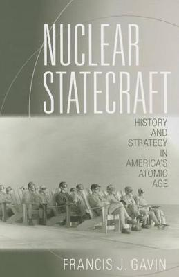 Nuclear Statecraft: History and Strategy in America's Atomic Age - Cornell Studies in Security Affairs (Paperback)