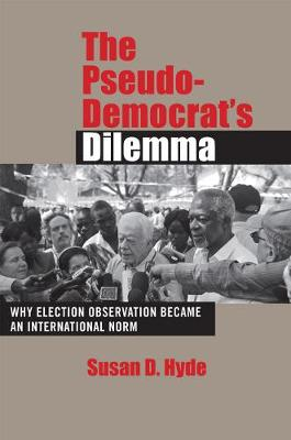 The Pseudo-Democrat's Dilemma: Why Election Observation Became an International Norm (Paperback)
