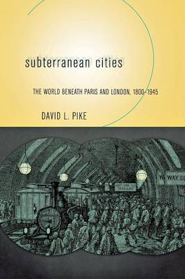 Subterranean Cities: The World beneath Paris and London, 1800-1945 (Paperback)
