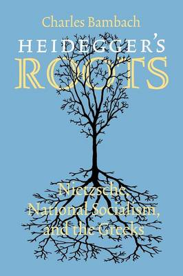Heidegger's Roots: Nietzsche, National Socialism, and the Greeks (Paperback)