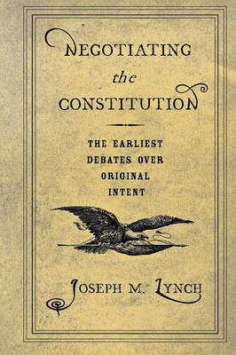 Negotiating the Constitution: The Earliest Debates over Original Intent (Paperback)