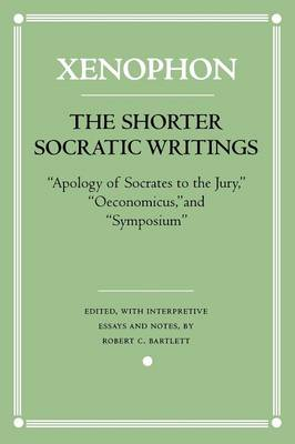 "The Shorter Socratic Writings: ""Apology of Socrates to the Jury,"" ""Oeconomicus,"" and ""Symposium"" - Agora Editions (Paperback)"