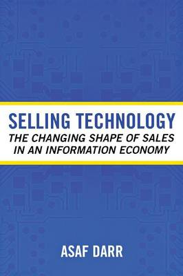 Selling Technology: The Changing Shape of Sales in an Information Economy - Collection on Technology and Work (Paperback)