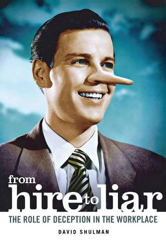 From Hire to Liar: The Role of Deception in the Workplace (Paperback)