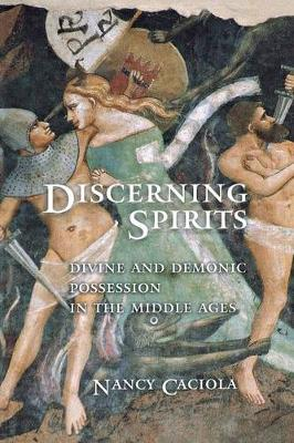 Discerning Spirits: Divine and Demonic Possession in the Middle Ages - Conjunctions of Religion and Power in the Medieval Past (Paperback)