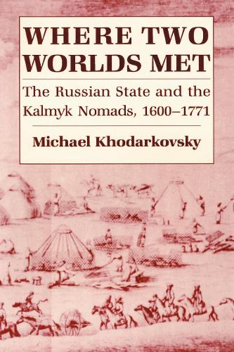 Where Two Worlds Met: The Russian State and the Kalmyk Nomads, 1600-1771 (Paperback)