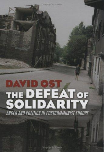 The Defeat of Solidarity: Anger and Politics in Postcommunist Europe (Paperback)