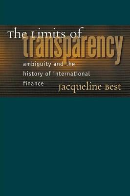 The Limits of Transparency: Ambiguity and the History of International Finance - Cornell Studies in Money (Paperback)