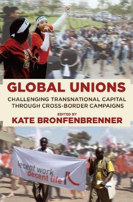 Global Unions: Challenging Transnational Capital through Cross-Border Campaigns - Frank W. Pierce Memorial Lectureship and Conference Series (Paperback)