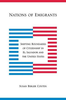 Nations of Emigrants: Shifting Boundaries of Citizenship in El Salvador and the United States (Paperback)