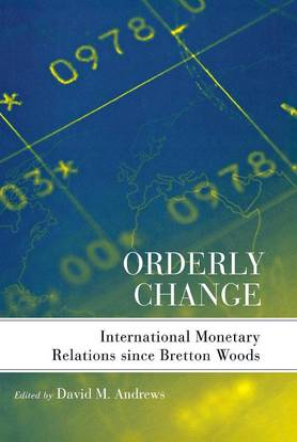 Orderly Change: International Monetary Relations since Bretton Woods (Hardback)