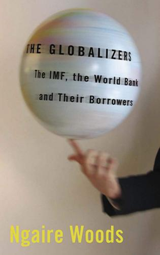 The Globalizers: The IMF, the World Bank, and Their Borrowers - Cornell Studies in Money (Paperback)