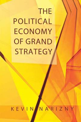 The Political Economy of Grand Strategy - Cornell Studies in Security Affairs (Paperback)