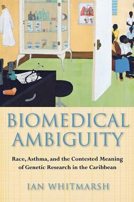 Biomedical Ambiguity: Race, Asthma, and the Contested Meaning of Genetic Research in the Caribbean (Paperback)