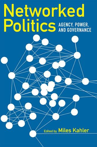 Networked Politics: Agency, Power, and Governance - Cornell Studies in Political Economy (Paperback)