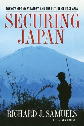 Securing Japan: Tokyo's Grand Strategy and the Future of East Asia - Cornell Studies in Security Affairs (Paperback)