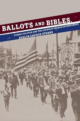 Ballots and Bibles: Ethnic Politics and the Catholic Church in Providence - Cushwa Center Studies of Catholicism in Twentieth-Century America (Paperback)